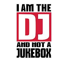 I am the DJ not a Jukebox Photographic Print