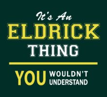 It's An ELDRICK thing, you wouldn't understand !! by satro