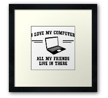 I love my computer. All my friends live in there Framed Print