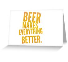Beer makes everything better! Greeting Card