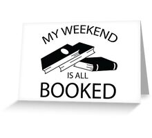 My weekend is all booked! Greeting Card