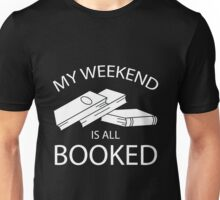 My weekend is all booked! Unisex T-Shirt