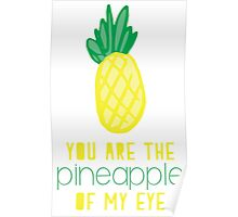 Pineapple of my Eye Poster