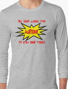 Great Hair Day? Tell the World!  Long Sleeve T-Shirt
