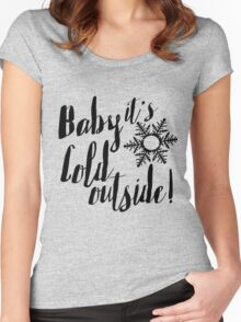 Baby It's Cold Outside! Women's Fitted Scoop T-Shirt