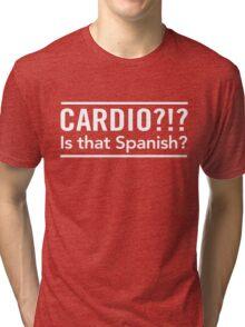 Cardio? Is that Spanish Tri-blend T-Shirt