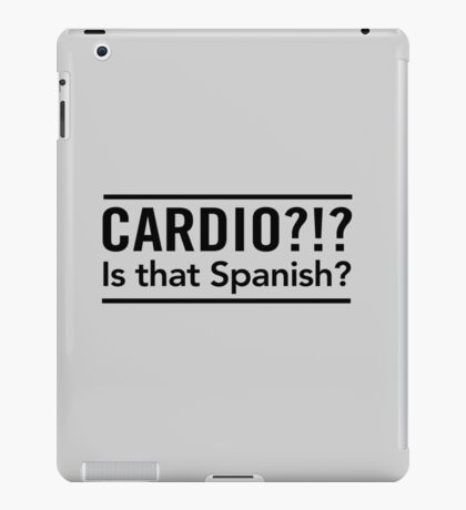 Cardio? Is that Spanish iPad Case/Skin