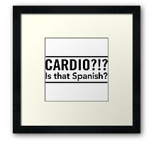 Cardio? Is that Spanish Framed Print