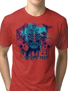 You Are DEAD Tri-blend T-Shirt