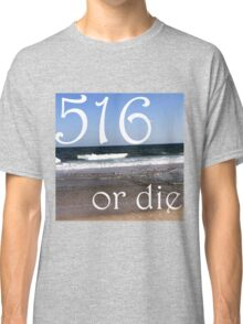 516 or Die  Classic T-Shirt