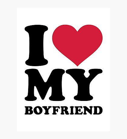 I love my boyfriend Photographic Print
