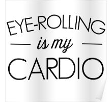 Eye-rolling is my cardio Poster