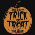 Too Old to Trick or Treat, Too Young to Die by huckblade