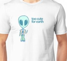 Too Cute For Earth Unisex T-Shirt