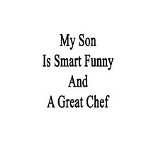 My Son Is Smart Funny And A Great Chef by supernova23