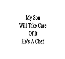 My Son Will Take Care Of It He's A Chef  by supernova23