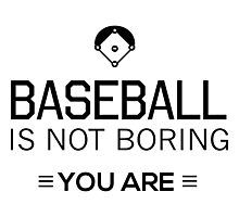 Baseball is not boring. You are Photographic Print