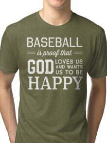 Baseball is proof that God loves us and wants us to be happy Tri-blend T-Shirt