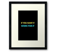 IF YOU WANT IT WORK FOR IT Framed Print