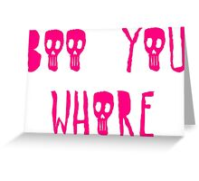 Boo you whore Greeting Card