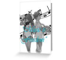 Music is Freedom Greeting Card