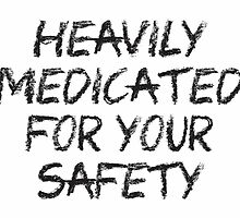 heavily medicated for your safety by Vana Shipton