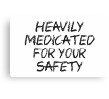 heavily medicated for your safety Canvas Print