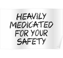 heavily medicated for your safety Poster