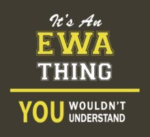 It's An EWA thing, you wouldn't understand !! by satro