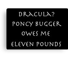 Dracula? Poncy bugger owes me eleven pounds Canvas Print