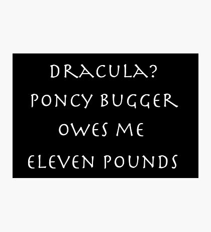 Dracula? Poncy bugger owes me eleven pounds Photographic Print