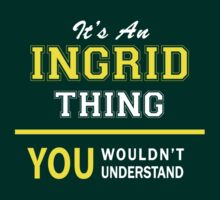 It's An INGRID thing, you wouldn't understand !! by satro