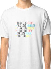 Live Like Friends Classic T-Shirt