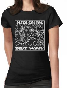 Make Coffee Not War! ( International Coffee Day ) Womens Fitted T-Shirt