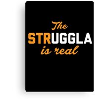 The Struggla is Real Canvas Print