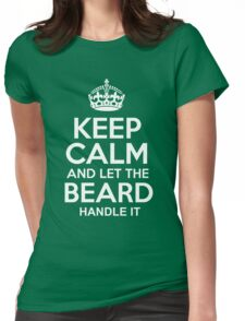 Beard - Keep Calm And Let The Beard Handle It Womens Fitted T-Shirt