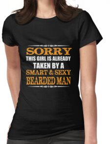 Beard - Sorry This Girl Is Already Taken By A Smart And Sexy Bearded Man Womens Fitted T-Shirt