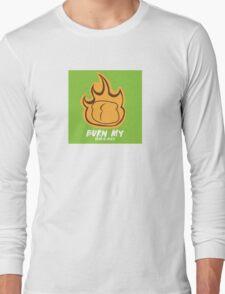 Burn My Bread! Long Sleeve T-Shirt