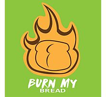 Burn My Bread! Photographic Print