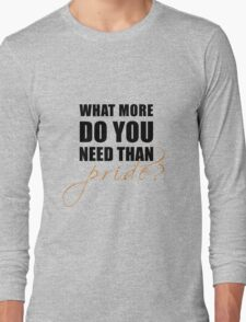 What more do you need than pride? Long Sleeve T-Shirt