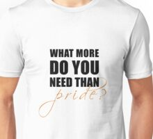 What more do you need than pride? Unisex T-Shirt