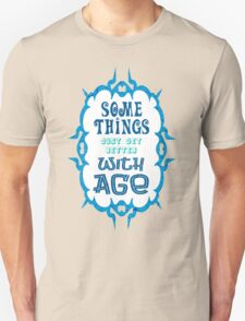 Some Things Just Get Better With Age - Funny Quote/ Saying for Birthday and Anniversary Gift Unisex T-Shirt