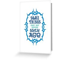 Some Things Just Get Better With Age - Funny Quote/ Saying for Birthday and Anniversary Gift Greeting Card