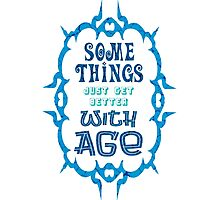 Some Things Just Get Better With Age - Funny Quote/ Saying for Birthday and Anniversary Gift Photographic Print