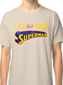 I AM not YOUR SUPERMAN T-SHIRT Classic T-Shirt