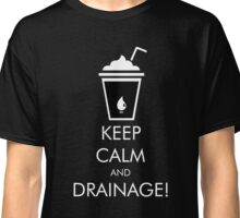 Keep Calm and Drainage! There Will Be Blood Classic T-Shirt