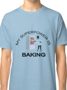 My Super Power is Baking Classic T-Shirt