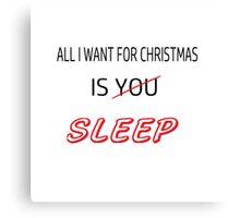 All I Want for Christmas Is SLEEP Canvas Print
