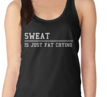 """""""Sweat is just fat crying"""" Women's Tank Top"""