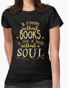 A room without books is like a body without a soul - Marcus Tullius Cicero  Womens Fitted T-Shirt